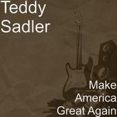 Make America Great Again by Teddy Sadler