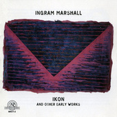 Ingram Marshall: IKON and other Early Works by electronic and tape manipulation Ingram Marshall