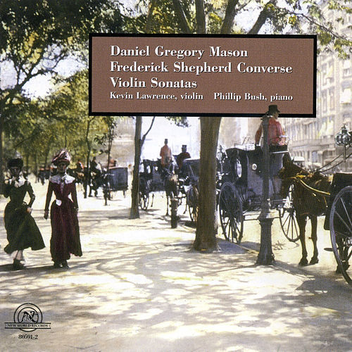 Daniel Gregory Mason and Frederick Shepherd Converse: Violin Sonatas by violin Kevin Lawrence