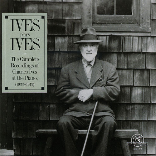 Ives Plays Ives: The Complete Recordings of Charles Ives at the Piano by piano Charles Ives
