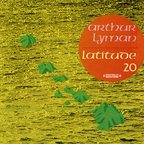Latitude 20 (Digitally Remastered) by Arthur Lyman
