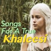Songs For A True Khaleesi von Various Artists