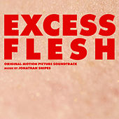 Excess Flesh (Original Motion Picture Soundtrack) by Jonathan Snipes