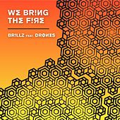 We Bring the Fire (feat. Drones) by Brillz