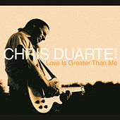 Love Is Greater Than Me by Chris Duarte
