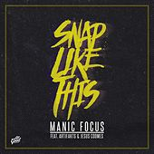 Snap Like This (feat. Artifakts & Jesus Coomes) - Single by Manic Focus