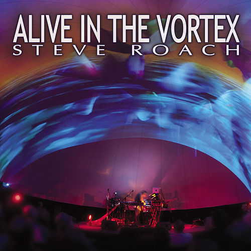 Alive in the Vortex by Steve Roach