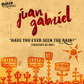 Have You Ever Seen The Rain? (Gracias Al Sol) by Juan Gabriel