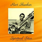 Spiritual Sitar (All Tracks Remastered) by Ravi Shankar