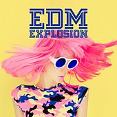 EDM Explosion by Various Artists