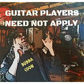 Guitar Players Need Not Apply by Bubba Coon