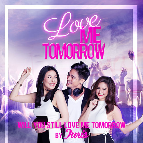 Will You Still Love Me Tomorrow (Theme from Love Me Tomorrow) - Single by Juris