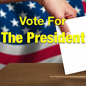 Vote For The President! von Various Artists