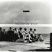 Anytime Will Do by Valentin Stip