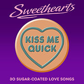Kiss Me Quick - Sweethearts (30 Sugar Coated Love Songs) von Various Artists