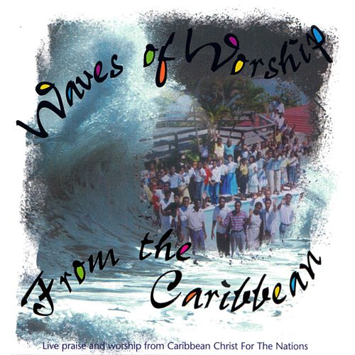 Waves of Worship from the Caribbean by Christ For The Nations Music