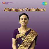 Alludugaru Vachcharu (Original Motion Picture Soundtrack) by Various Artists
