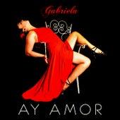 Ay Amor by Gabriela