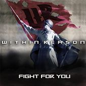 Fight for You by Within Reason
