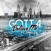 Gotta Believe Me (feat. Omelly) by JONES
