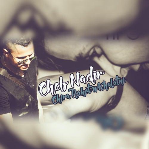 Chira Rahet wKhalatni by Cheb Nadir