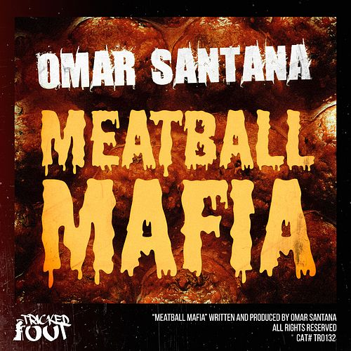 Meatball Mafia by Omar Santana