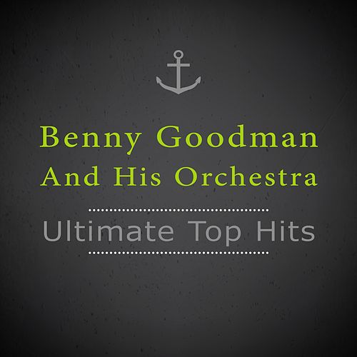 Ultimate Top Hits von Benny Goodman