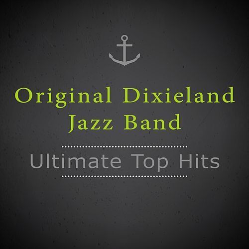 Ultimate Top Hits by Original Dixieland Jazz Band