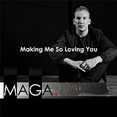 Making Me so Loving You by Maga