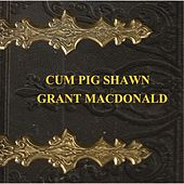 Cum Pig Shawn by Grant MacDonald
