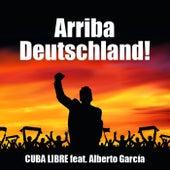 Arriba Deutschland! (feat. Alberto Garcia) by Cuba Libre