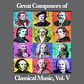 Great Composers of Classical Music, Vol. V by Various Artists