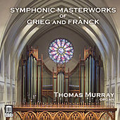 Grieg & Franck: Symphonic Masterworks (Arr. for Organ) by Thomas Murray