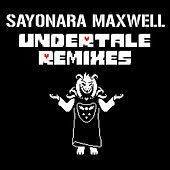 Undertale Remixes by Sayonara Maxwell