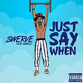 Just Say When (feat. Marle) by Swerve
