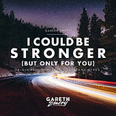I Could Be Stronger (But Only For You) by Gareth Emery