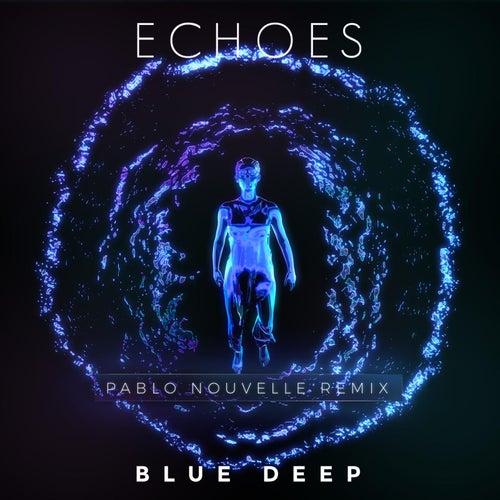 Blue Deep (Pablo Nouvelle Remix) by The Echoes