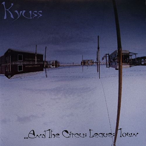 ...And The Circus Leaves Town by Kyuss