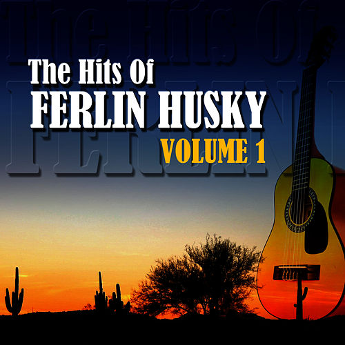The Hits Of Ferlin Husky Volume 1 by Ferlin Husky