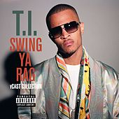 Swing Ya Rag V Cast Collection by T.I.