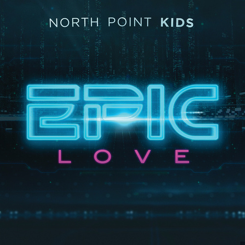 Epic Love by North Point Kids