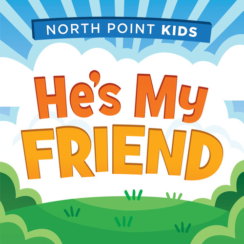 He's My Friend by North Point Kids