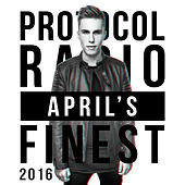 Protocol Radio - April's Finest 2016 by Various Artists