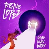 Run Run Baby by Rene Lopez