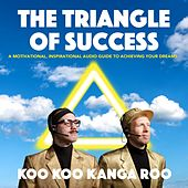 The Triangle of Success: A Motivational, Inspirational Audio Guide to Achieving Your Dreams by Koo Koo Kanga Roo