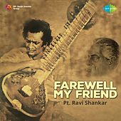 Pt. Ravi Shankar: Farewell My Friend by Ravi Shankar