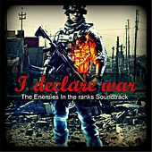 I Declare War (From The Enemies in the Ranks Soundtrack) by Solitaire