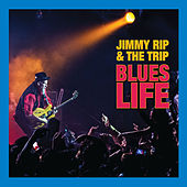 Blues Life by Jimmy Rip and the Trip