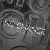 No Chance by Syntheticsax