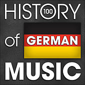The History of German Music (100 Famous Songs) by Various Artists